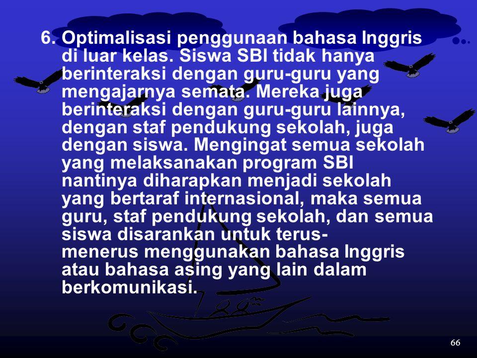 65 4.Perlu suntikan motivasi yang terus- menerus dari kepala sekolah sekolah dan jajarannya kepada guru dan siswa. 5.Perlu strategi evaluasi yang jitu