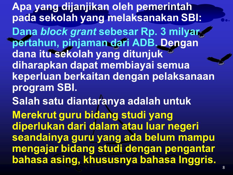 8 Apa yang dijanjikan oleh pemerintah pada sekolah yang melaksanakan SBI: Dana block grant sebesar Rp.