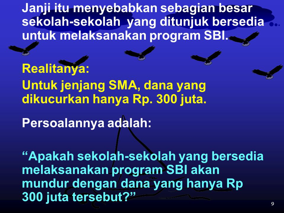 9 Janji itu menyebabkan sebagian besar sekolah-sekolah yang ditunjuk bersedia untuk melaksanakan program SBI.