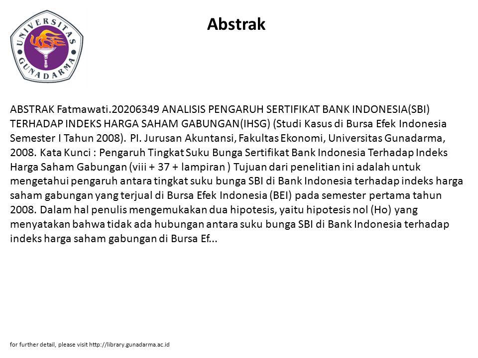 Abstrak ABSTRAK Fatmawati.20206349 ANALISIS PENGARUH SERTIFIKAT BANK INDONESIA(SBI) TERHADAP INDEKS HARGA SAHAM GABUNGAN(IHSG) (Studi Kasus di Bursa E
