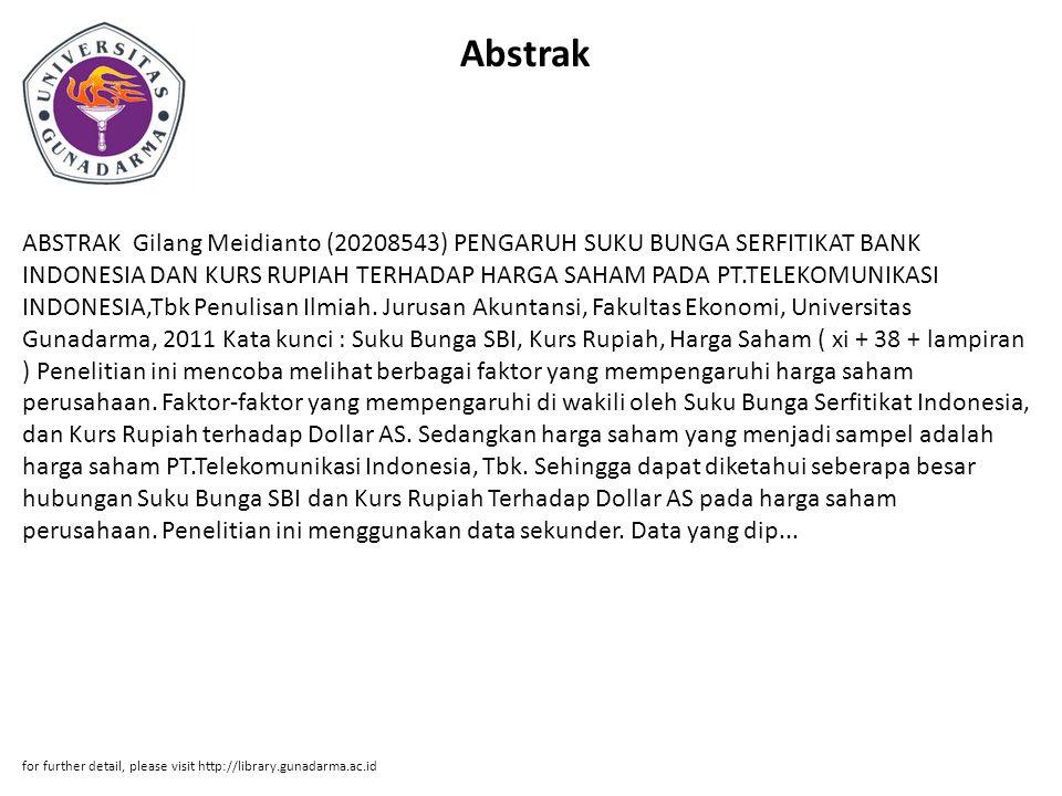 Abstrak ABSTRAK Gilang Meidianto (20208543) PENGARUH SUKU BUNGA SERFITIKAT BANK INDONESIA DAN KURS RUPIAH TERHADAP HARGA SAHAM PADA PT.TELEKOMUNIKASI