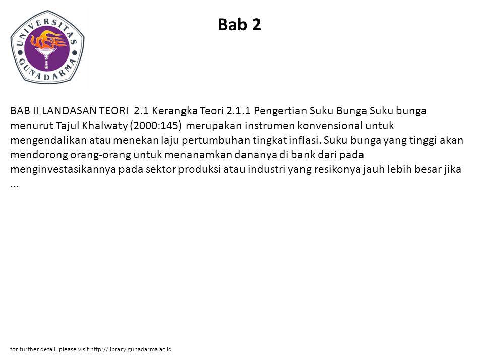 Bab 2 BAB II LANDASAN TEORI 2.1 Kerangka Teori 2.1.1 Pengertian Suku Bunga Suku bunga menurut Tajul Khalwaty (2000:145) merupakan instrumen konvension