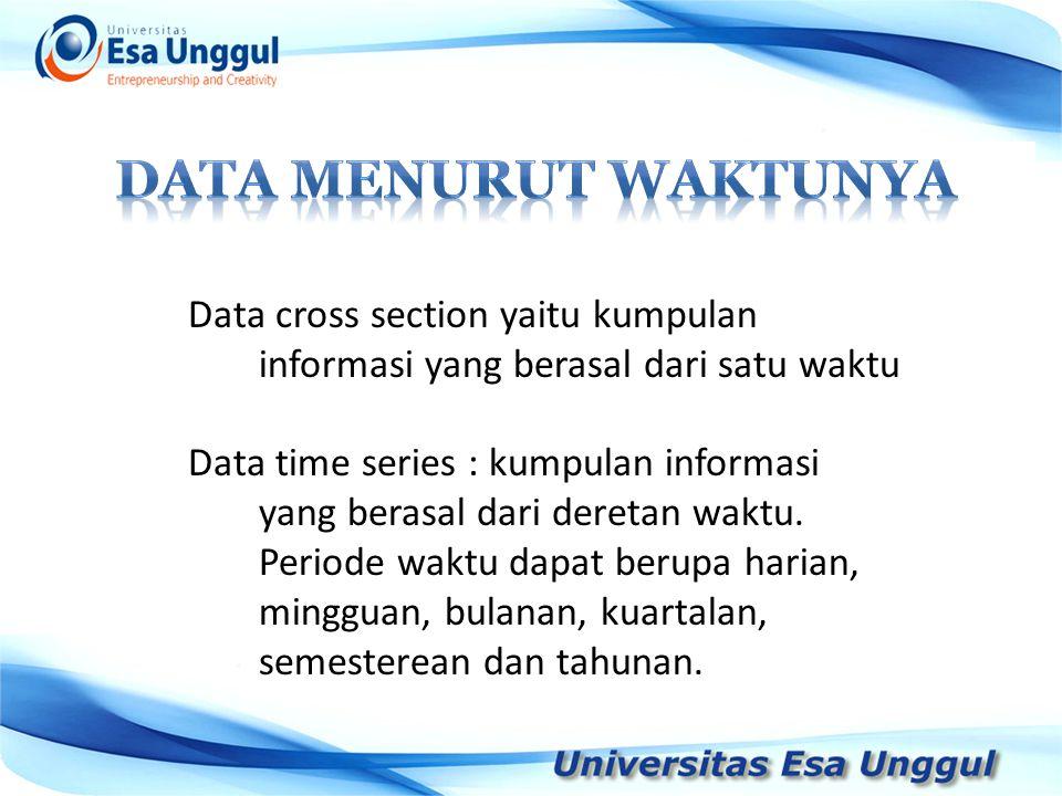 Data cross section yaitu kumpulan informasi yang berasal dari satu waktu Data time series : kumpulan informasi yang berasal dari deretan waktu. Period