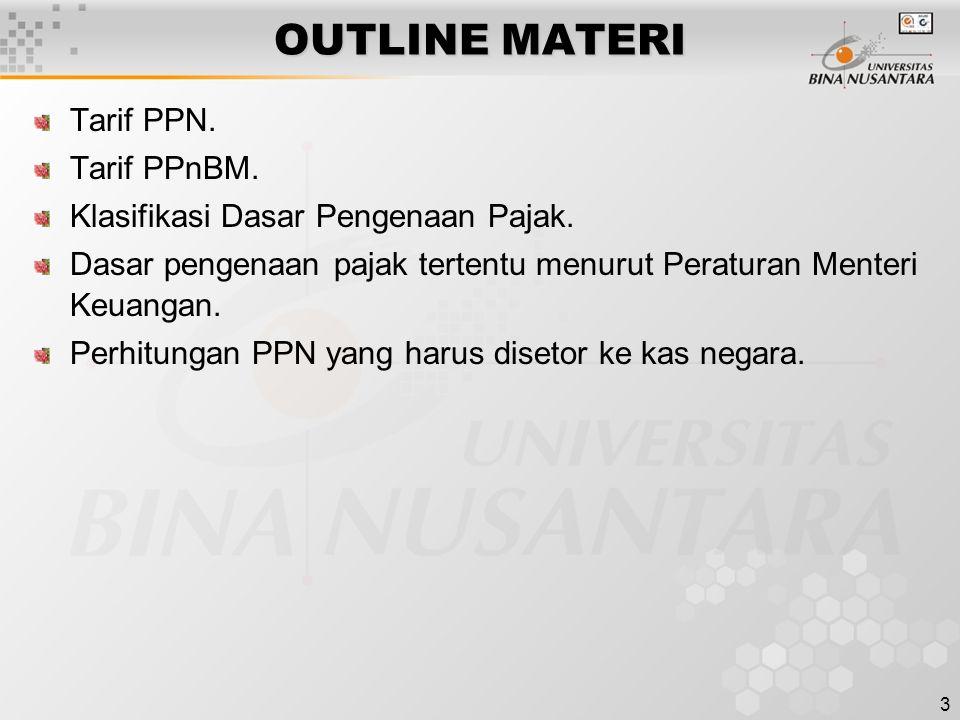 3 OUTLINE MATERI Tarif PPN. Tarif PPnBM. Klasifikasi Dasar Pengenaan Pajak.