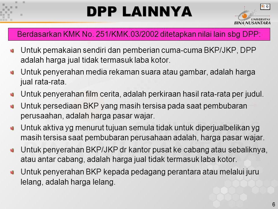 6 DPP LAINNYA Untuk pemakaian sendiri dan pemberian cuma-cuma BKP/JKP, DPP adalah harga jual tidak termasuk laba kotor.