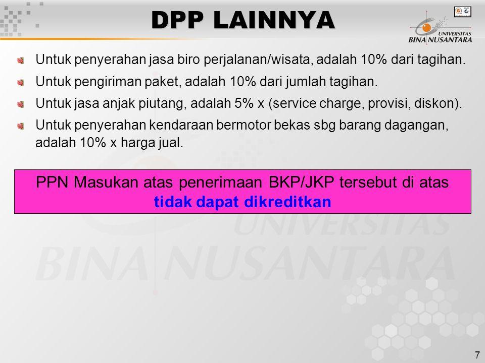 7 DPP LAINNYA Untuk penyerahan jasa biro perjalanan/wisata, adalah 10% dari tagihan. Untuk pengiriman paket, adalah 10% dari jumlah tagihan. Untuk jas