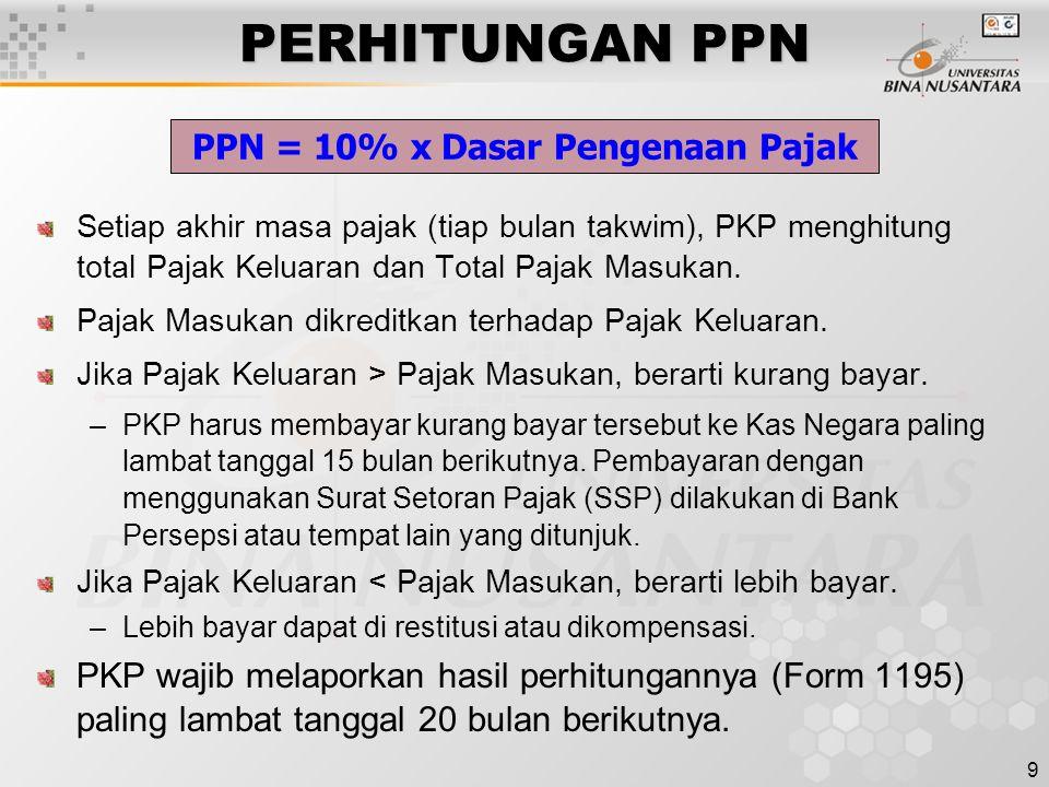 9 PERHITUNGAN PPN Setiap akhir masa pajak (tiap bulan takwim), PKP menghitung total Pajak Keluaran dan Total Pajak Masukan. Pajak Masukan dikreditkan