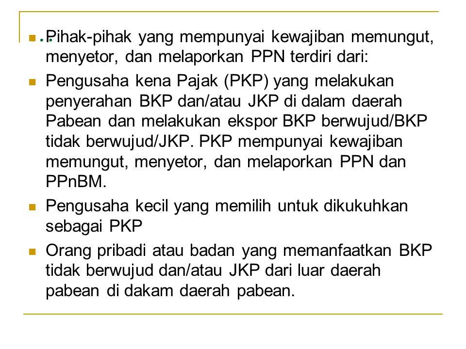 … Pihak-pihak yang mempunyai kewajiban memungut, menyetor, dan melaporkan PPN terdiri dari: Pengusaha kena Pajak (PKP) yang melakukan penyerahan BKP d