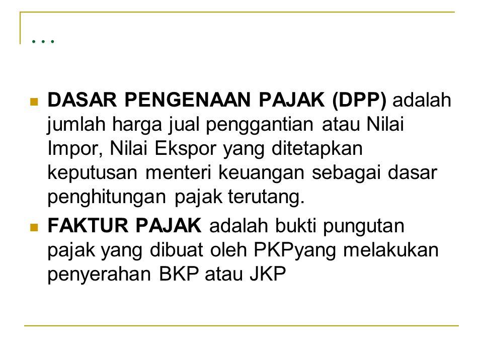 … PAJAK MASUKAN (PM) adalah PPN yang seharusnya sudah dibayar oleh PKP karena perolehan BKP dan atau penerimaan JKP dan atau Impor BKP PAJAK KELUARAN (PK) adalah PPN yang wajib dipungut oleh PKP yang melakukan penyerahan BKP dan atau penyerahan JKP dan atau Ekspor BKP