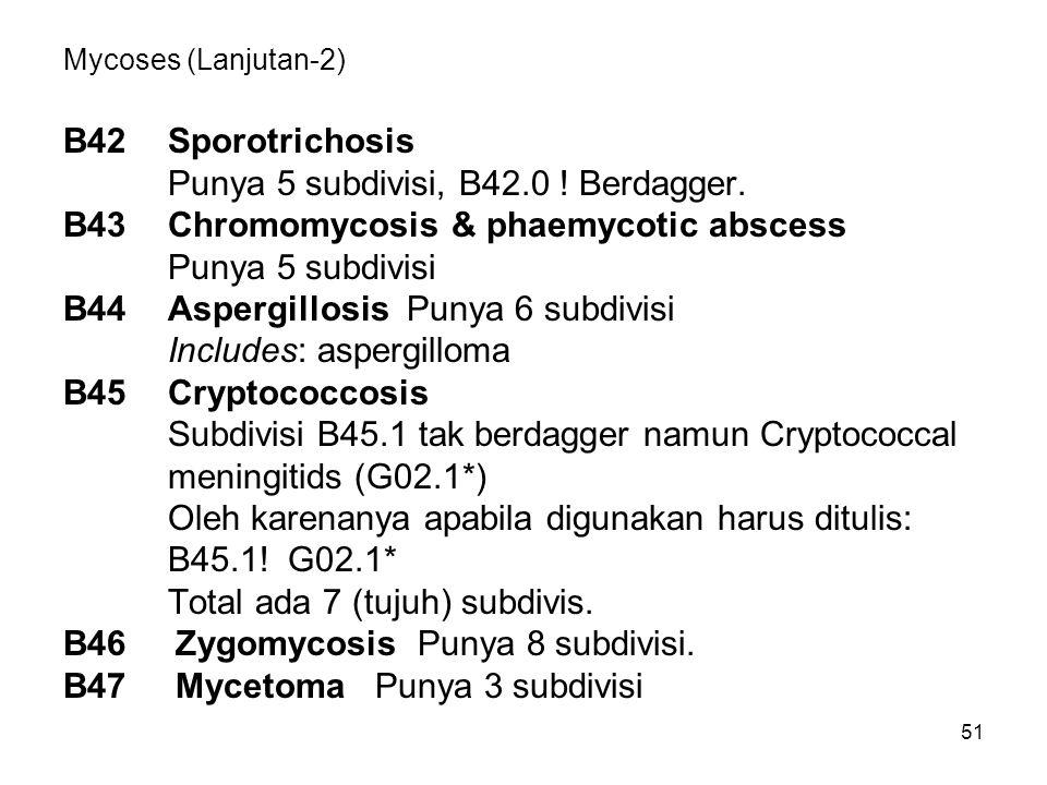 51 Mycoses (Lanjutan-2) B42Sporotrichosis Punya 5 subdivisi, B42.0 .