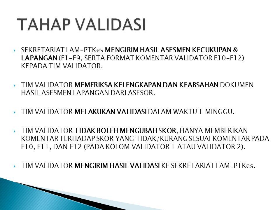  SEKRETARIAT LAM-PTKes MENGIRIM HASIL ASESMEN KECUKUPAN & LAPANGAN (F1-F9, SERTA FORMAT KOMENTAR VALIDATOR F10-F12) KEPADA TIM VALIDATOR.  TIM VALID