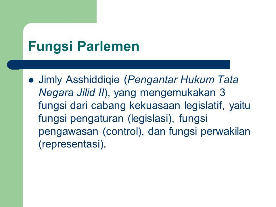 Fungsi Parlemen Jimly Asshiddiqie (Pengantar Hukum Tata Negara Jilid II), yang mengemukakan 3 fungsi dari cabang kekuasaan legislatif, yaitu fungsi pe