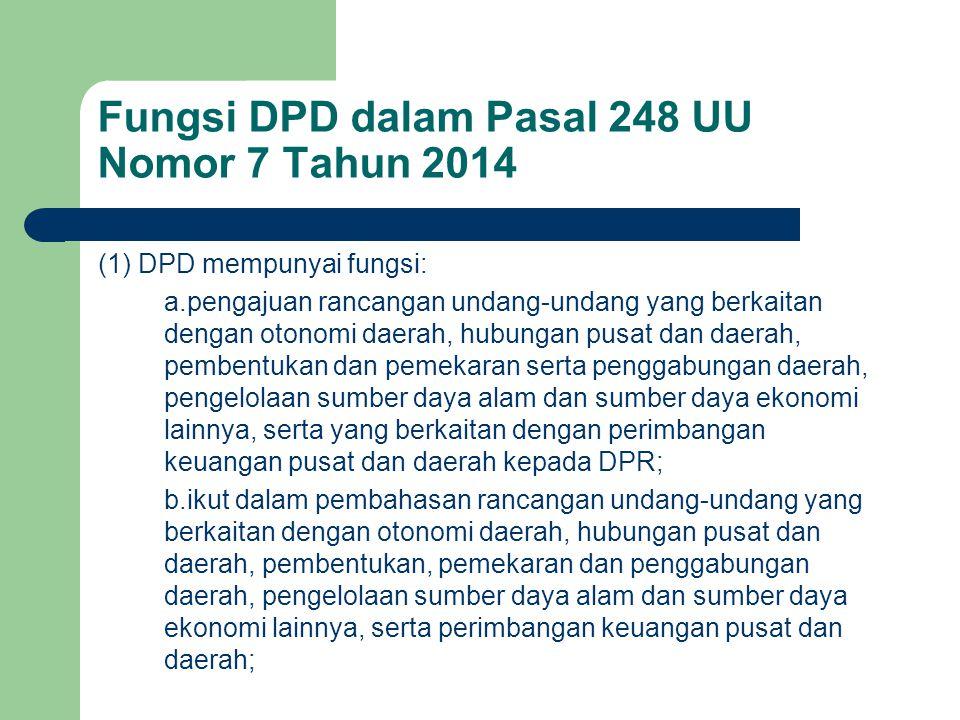 Fungsi DPD dalam Pasal 248 UU Nomor 7 Tahun 2014 (1) DPD mempunyai fungsi: a.pengajuan rancangan undang-undang yang berkaitan dengan otonomi daerah, h