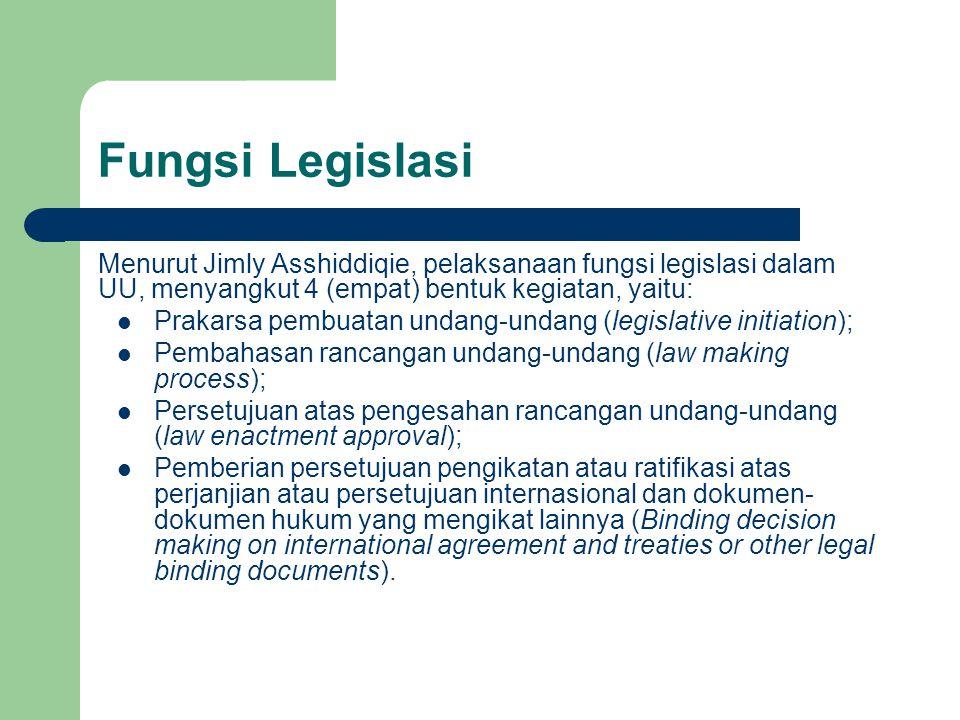 Fungsi Legislasi Menurut Jimly Asshiddiqie, pelaksanaan fungsi legislasi dalam UU, menyangkut 4 (empat) bentuk kegiatan, yaitu: Prakarsa pembuatan und