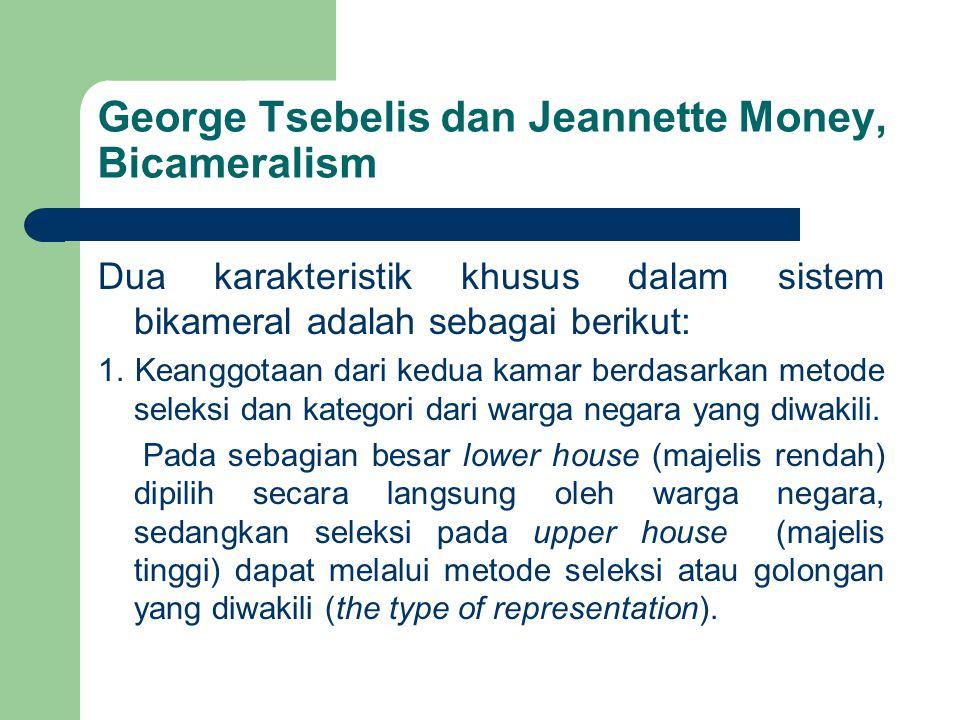 George Tsebelis dan Jeannette Money, Bicameralism Dua karakteristik khusus dalam sistem bikameral adalah sebagai berikut: 1. Keanggotaan dari kedua ka