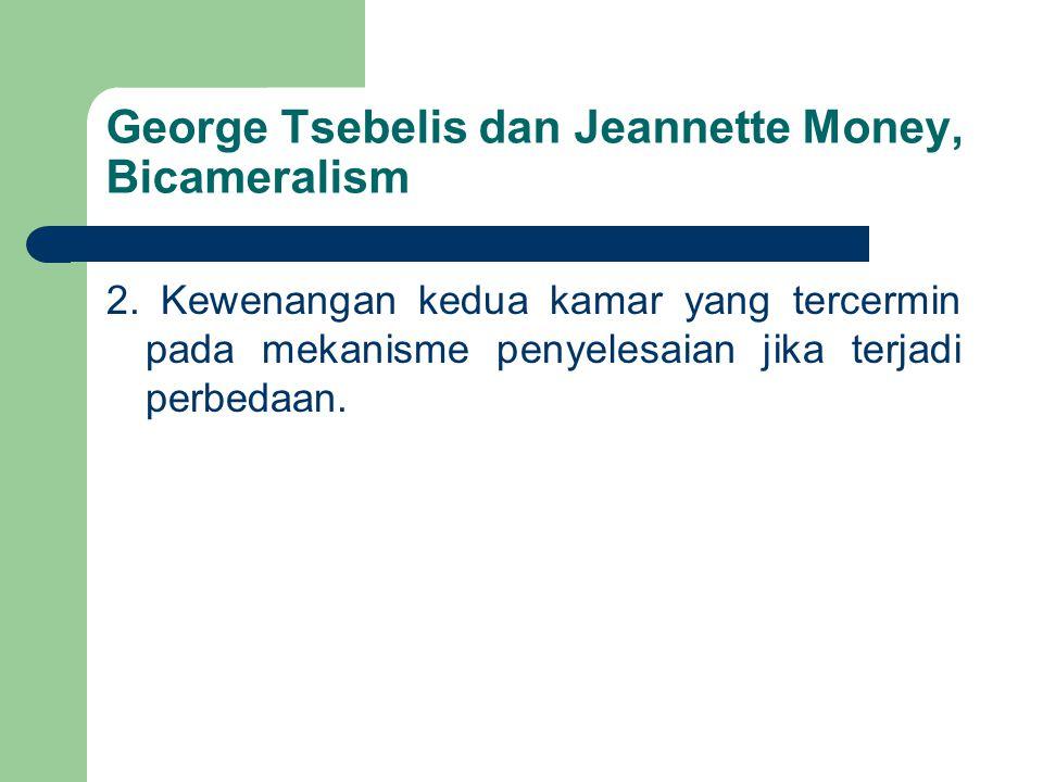 George Tsebelis dan Jeannette Money, Bicameralism 2. Kewenangan kedua kamar yang tercermin pada mekanisme penyelesaian jika terjadi perbedaan.