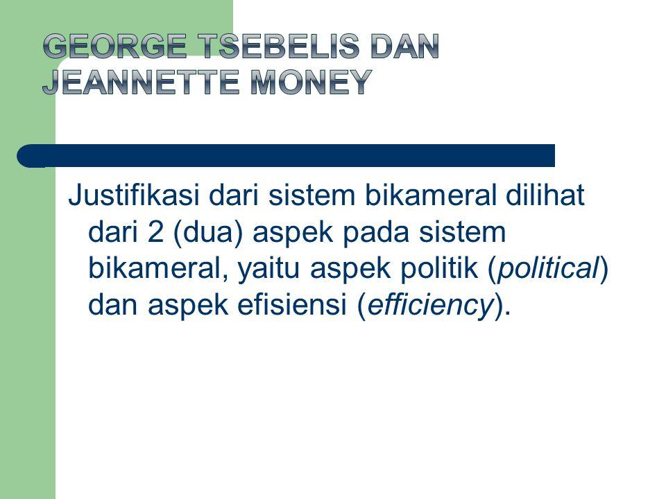 Justifikasi dari sistem bikameral dilihat dari 2 (dua) aspek pada sistem bikameral, yaitu aspek politik (political) dan aspek efisiensi (efficiency).