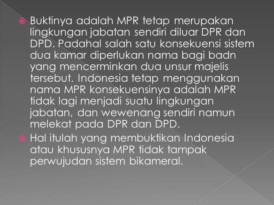  Buktinya adalah MPR tetap merupakan lingkungan jabatan sendiri diluar DPR dan DPD. Padahal salah satu konsekuensi sistem dua kamar diperlukan nama b