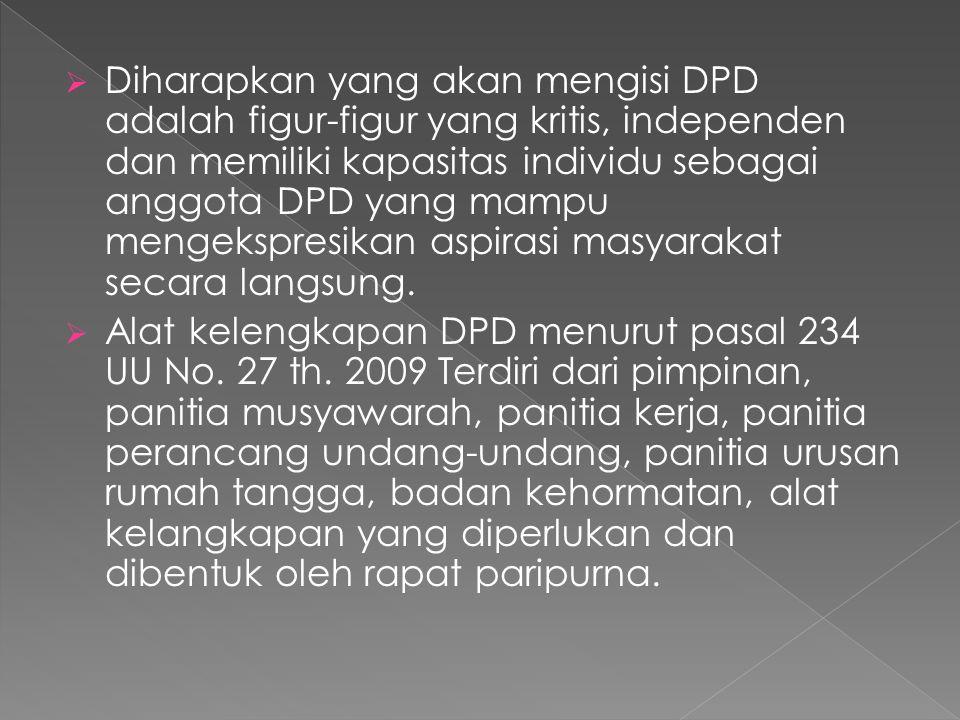  Diharapkan yang akan mengisi DPD adalah figur-figur yang kritis, independen dan memiliki kapasitas individu sebagai anggota DPD yang mampu mengekspresikan aspirasi masyarakat secara langsung.