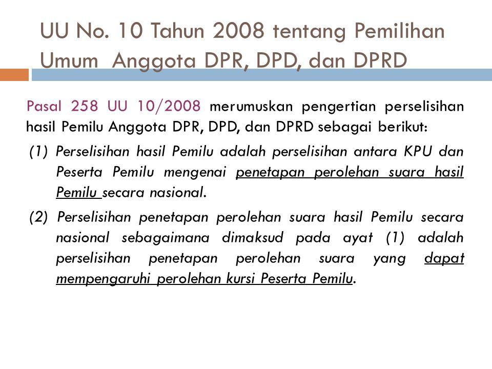 UU No. 10 Tahun 2008 tentang Pemilihan Umum Anggota DPR, DPD, dan DPRD Pasal 258 UU 10/2008 merumuskan pengertian perselisihan hasil Pemilu Anggota DP