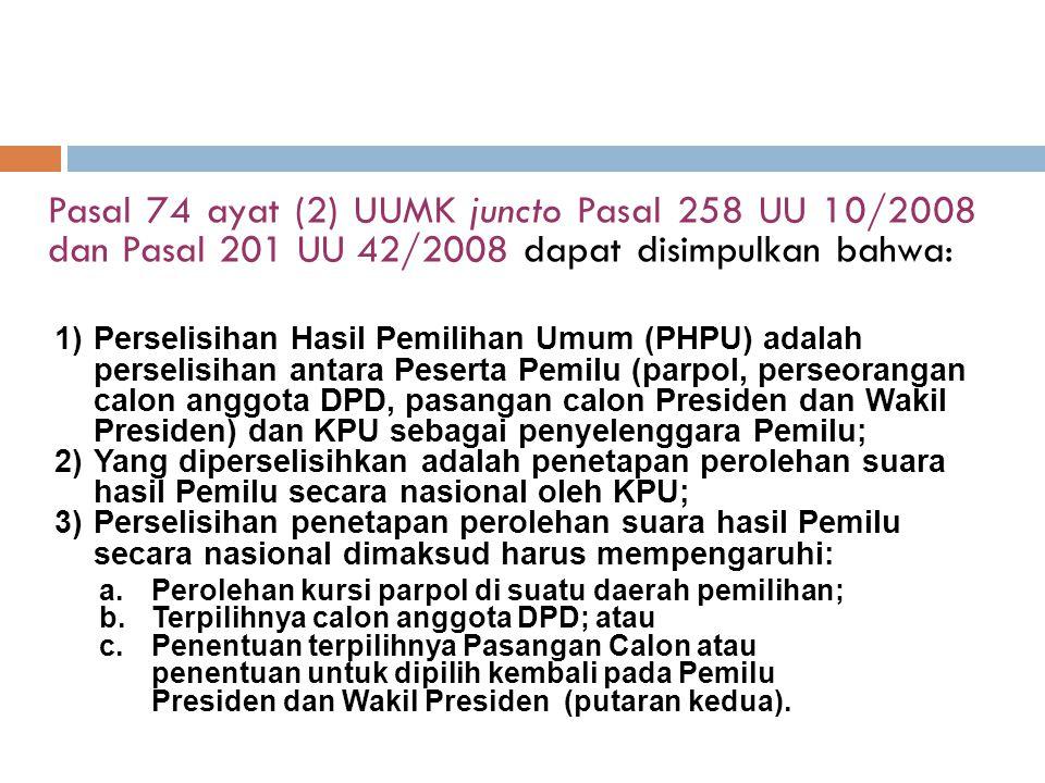 Pasal 74 ayat (2) UUMK juncto Pasal 258 UU 10/2008 dan Pasal 201 UU 42/2008 dapat disimpulkan bahwa: 1)Perselisihan Hasil Pemilihan Umum (PHPU) adalah