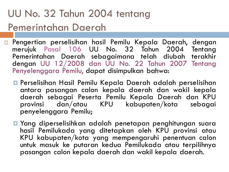 UU No. 32 Tahun 2004 tentang Pemerintahan Daerah  Pengertian perselisihan hasil Pemilu Kepala Daerah, dengan merujuk Pasal 106 UU No. 32 Tahun 2004 T