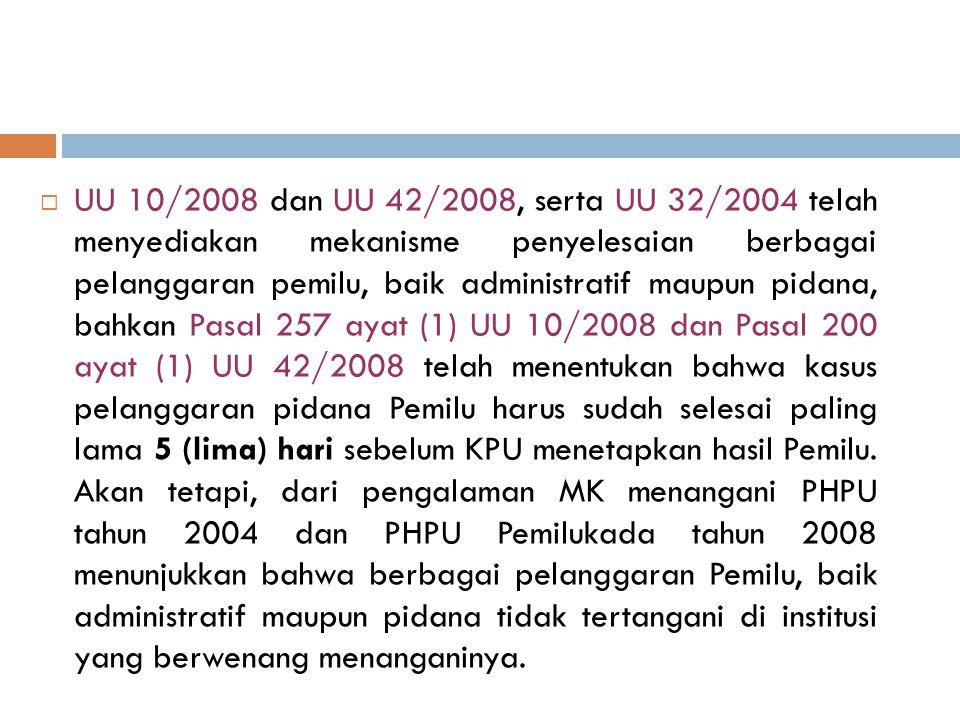  UU 10/2008 dan UU 42/2008, serta UU 32/2004 telah menyediakan mekanisme penyelesaian berbagai pelanggaran pemilu, baik administratif maupun pidana,