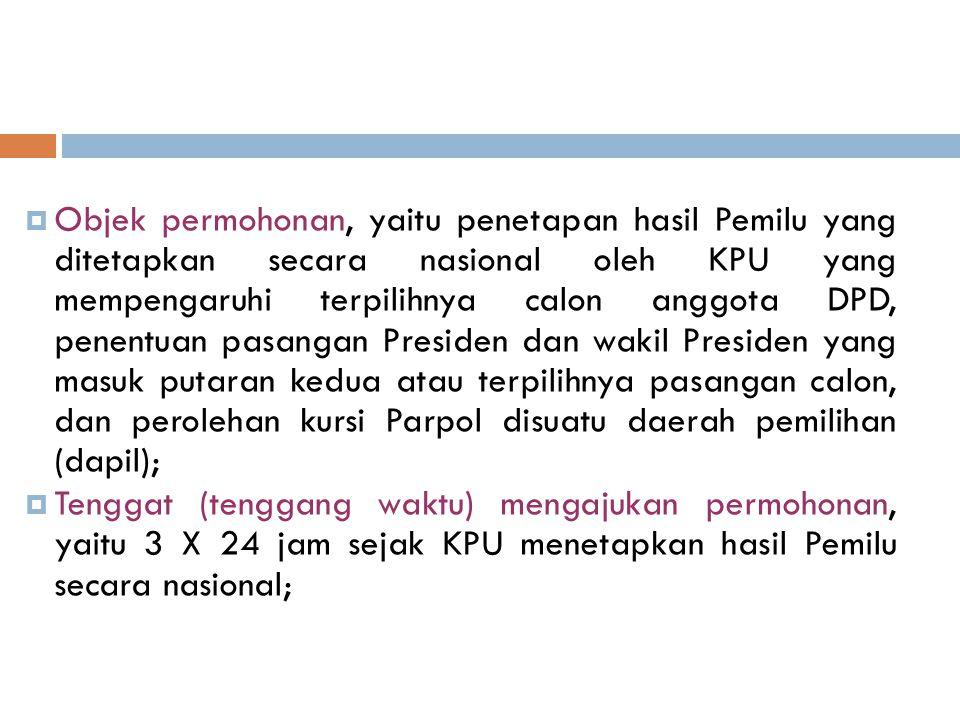  Objek permohonan, yaitu penetapan hasil Pemilu yang ditetapkan secara nasional oleh KPU yang mempengaruhi terpilihnya calon anggota DPD, penentuan p