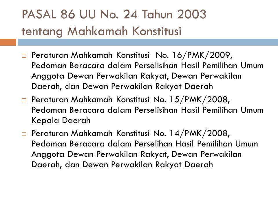 PASAL 86 UU No. 24 Tahun 2003 tentang Mahkamah Konstitusi  Peraturan Mahkamah Konstitusi No. 16/PMK/2009, Pedoman Beracara dalam Perselisihan Hasil P