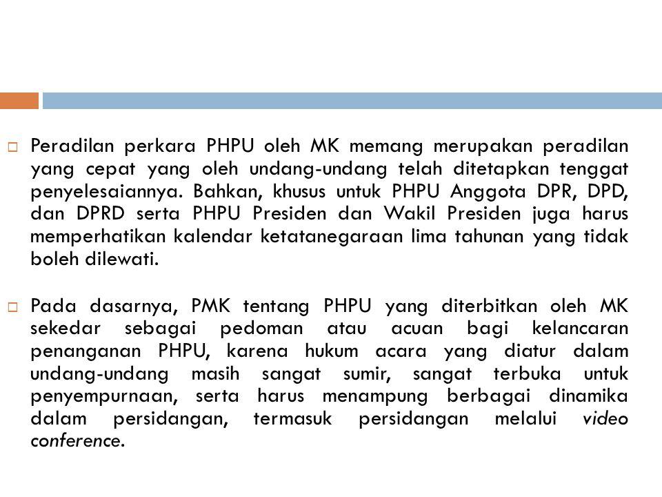  Peradilan perkara PHPU oleh MK memang merupakan peradilan yang cepat yang oleh undang-undang telah ditetapkan tenggat penyelesaiannya. Bahkan, khusu