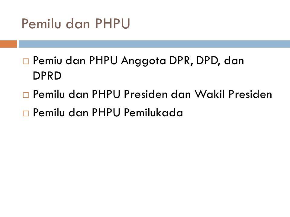 Pemilu dan PHPU  Pemiu dan PHPU Anggota DPR, DPD, dan DPRD  Pemilu dan PHPU Presiden dan Wakil Presiden  Pemilu dan PHPU Pemilukada