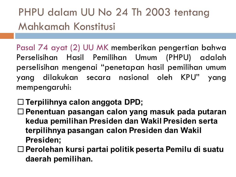 PHPU dalam UU No 24 Th 2003 tentang Mahkamah Konstitusi Pasal 74 ayat (2) UU MK memberikan pengertian bahwa Perselisihan Hasil Pemilihan Umum (PHPU) a