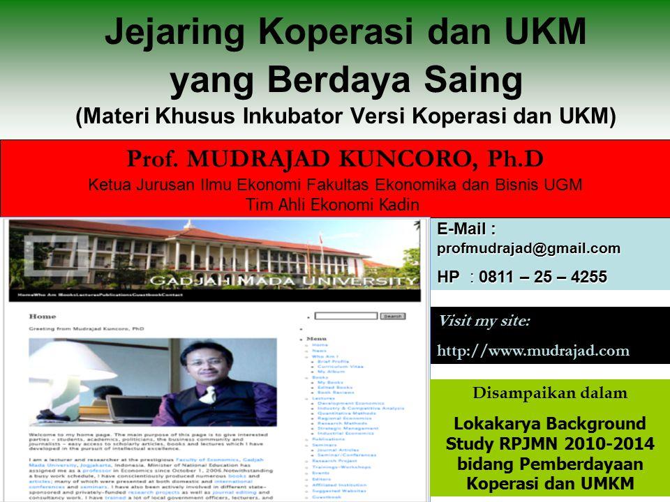 1 E-Mail : profmudrajad@gmail.com HP : 0811 – 25 – 4255 Jejaring Koperasi dan UKM yang Berdaya Saing (Materi Khusus Inkubator Versi Koperasi dan UKM) Prof.