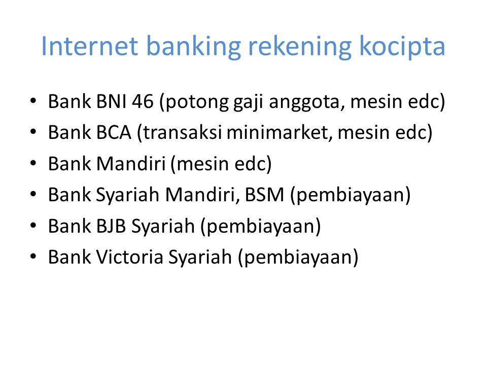 Internet banking rekening kocipta Bank BNI 46 (potong gaji anggota, mesin edc) Bank BCA (transaksi minimarket, mesin edc) Bank Mandiri (mesin edc) Ban