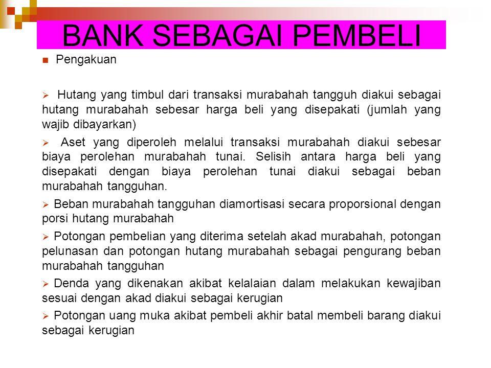 BANK SEBAGAI PEMBELI Pengakuan  Hutang yang timbul dari transaksi murabahah tangguh diakui sebagai hutang murabahah sebesar harga beli yang disepakat