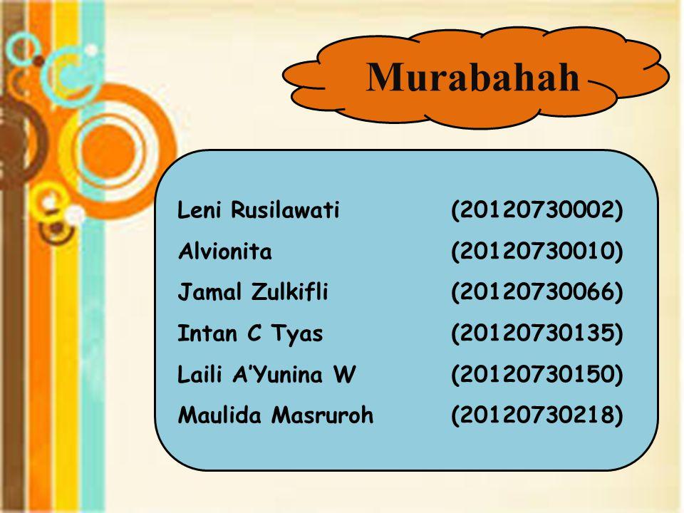 Murabahah Leni Rusilawati (20120730002) Alvionita(20120730010) Jamal Zulkifli(20120730066) Intan C Tyas(20120730135) Laili A'Yunina W(20120730150) Maulida Masruroh (20120730218)