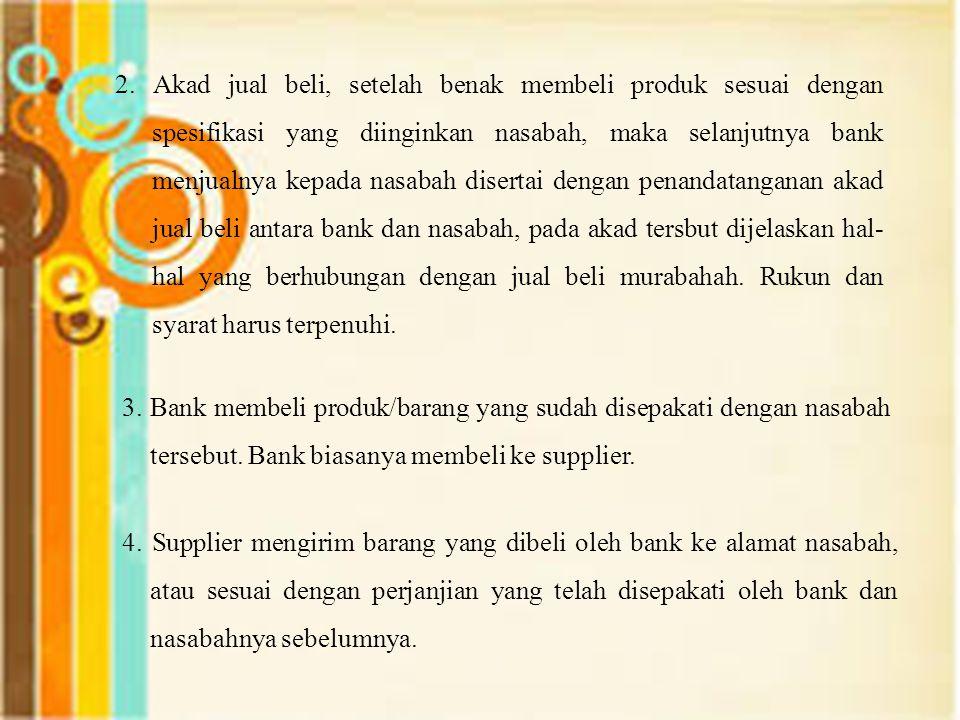 3.Bank membeli produk/barang yang sudah disepakati dengan nasabah tersebut.