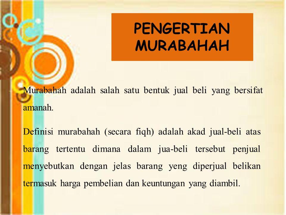 Murabahah adalah salah satu bentuk jual beli yang bersifat amanah. Definisi murabahah (secara fiqh) adalah akad jual-beli atas barang tertentu dimana