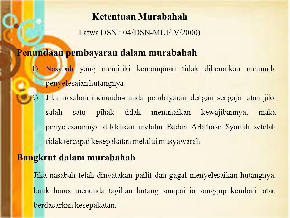 Ketentuan Murabahah Fatwa DSN : 04/DSN-MUI/IV/2000) Penundaan pembayaran dalam murabahah 1)Nasabah yang memiliki kemampuan tidak dibenarkan menunda pe