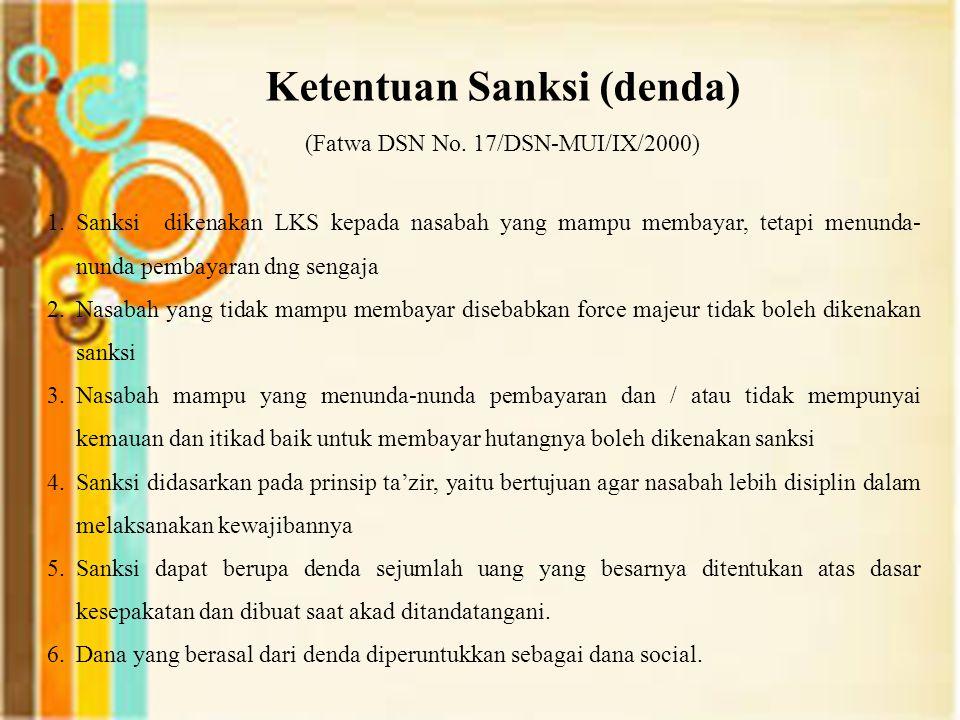 Ketentuan Sanksi (denda) (Fatwa DSN No. 17/DSN-MUI/IX/2000) 1.Sanksi dikenakan LKS kepada nasabah yang mampu membayar, tetapi menunda- nunda pembayara