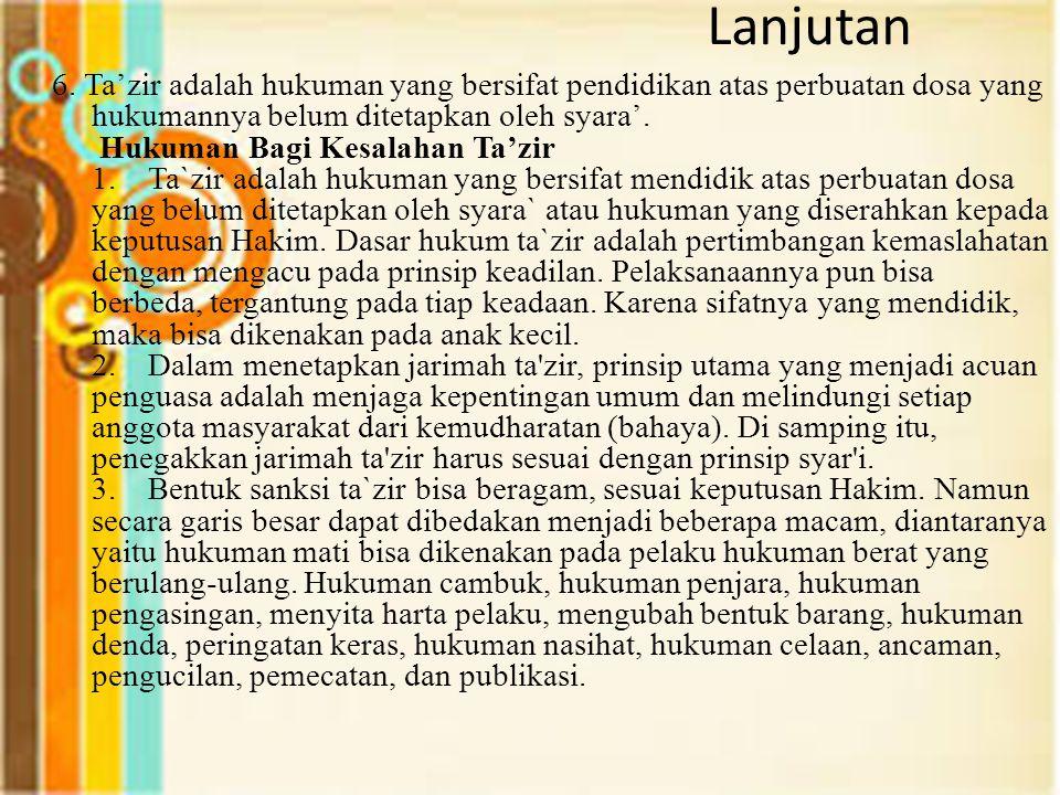 Lanjutan 6. Ta'zir adalah hukuman yang bersifat pendidikan atas perbuatan dosa yang hukumannya belum ditetapkan oleh syara'. Hukuman Bagi Kesalahan Ta