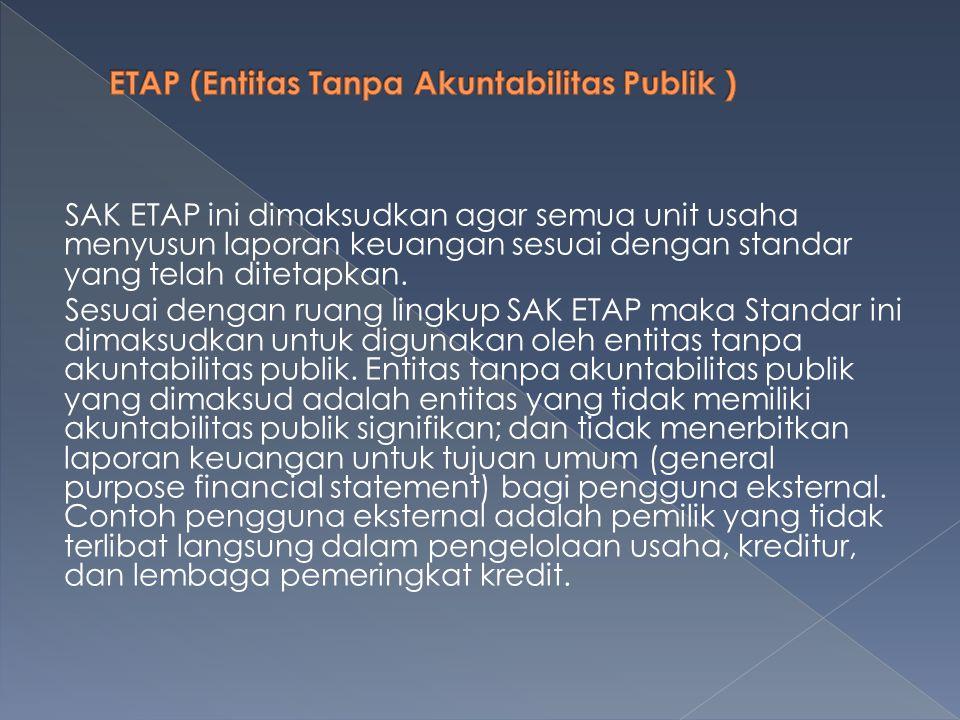  Diharapkan dengan adanya SAK ETAP, perusahaan kecil, menengah, mampu untuk : › Menyusun laporan keuangannya sendiri.