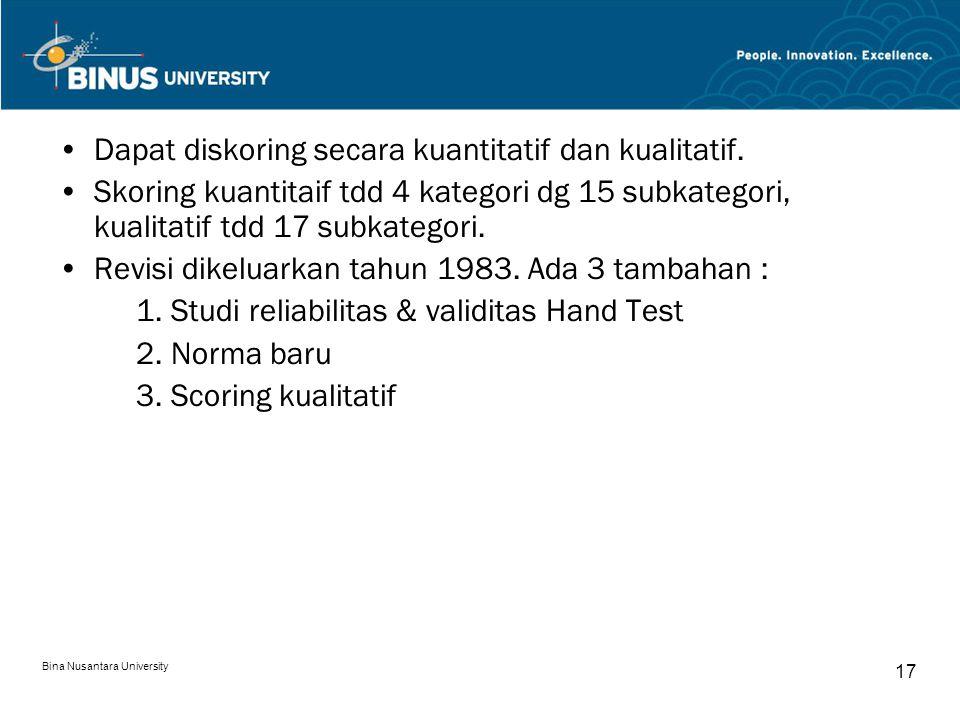 Bina Nusantara University 17 Dapat diskoring secara kuantitatif dan kualitatif. Skoring kuantitaif tdd 4 kategori dg 15 subkategori, kualitatif tdd 17
