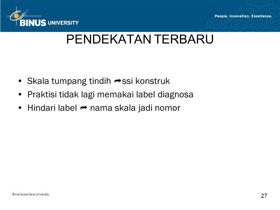 Bina Nusantara University 27 PENDEKATAN TERBARU Skala tumpang tindih  ssi konstruk Praktisi tidak lagi memakai label diagnosa Hindari label  nama sk