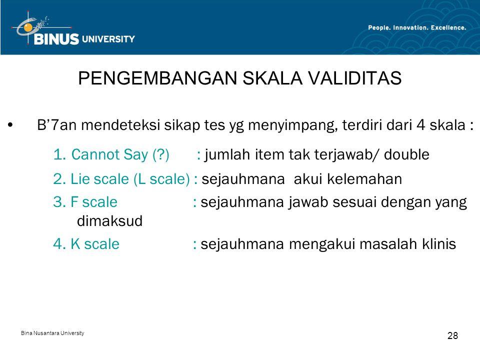 Bina Nusantara University 28 PENGEMBANGAN SKALA VALIDITAS B'7an mendeteksi sikap tes yg menyimpang, terdiri dari 4 skala : 1. Cannot Say (?): jumlah i