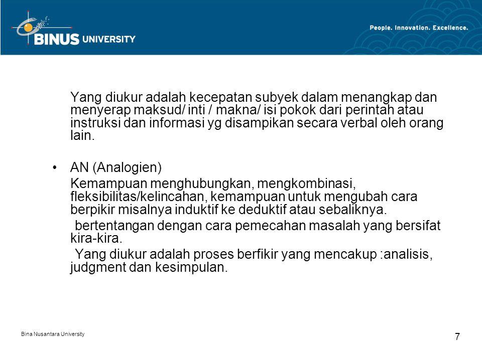 Bina Nusantara University 7 Yang diukur adalah kecepatan subyek dalam menangkap dan menyerap maksud/ inti / makna/ isi pokok dari perintah atau instru