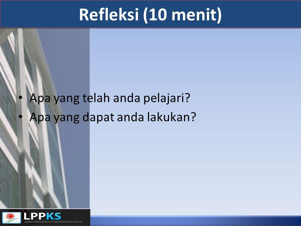 Refleksi (10 menit) Apa yang telah anda pelajari? Apa yang dapat anda lakukan?