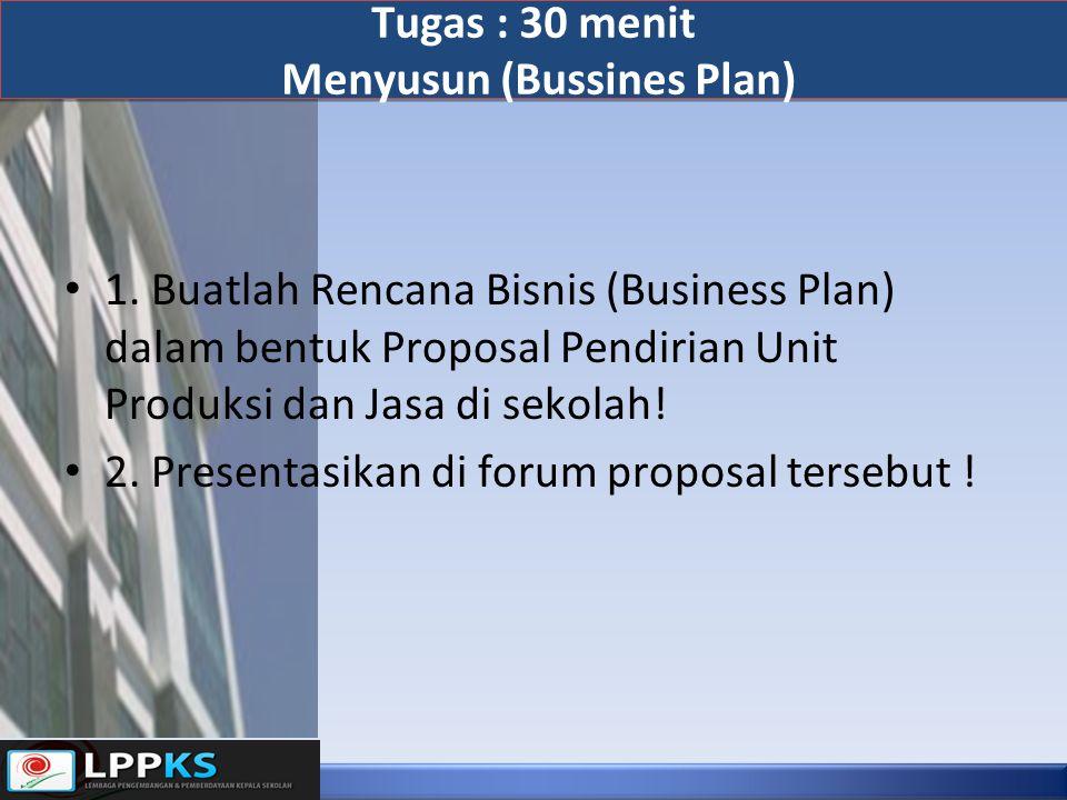 Tugas : 30 menit Menyusun (Bussines Plan) 1. Buatlah Rencana Bisnis (Business Plan) dalam bentuk Proposal Pendirian Unit Produksi dan Jasa di sekolah!