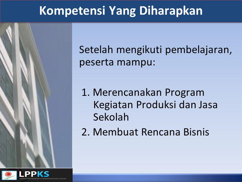 Kompetensi Yang Diharapkan Setelah mengikuti pembelajaran, peserta mampu: 1. Merencanakan Program Kegiatan Produksi dan Jasa Sekolah 2. Membuat Rencan