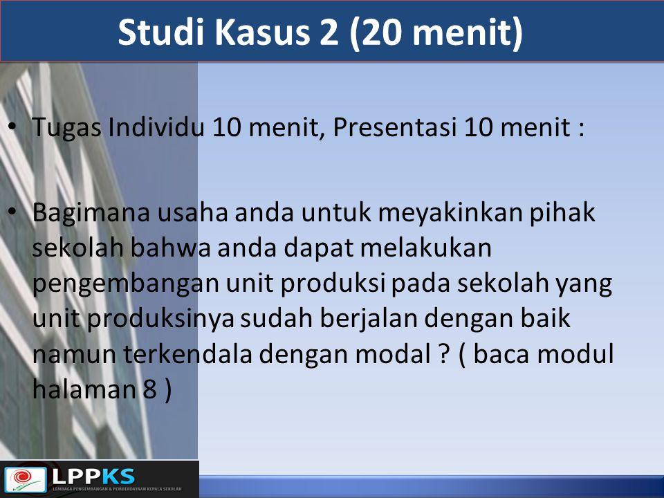 Studi Kasus 2 (20 menit) Tugas Individu 10 menit, Presentasi 10 menit : Bagimana usaha anda untuk meyakinkan pihak sekolah bahwa anda dapat melakukan